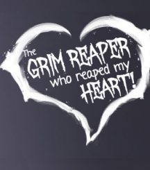 The Grim Reaper who reaped my Heart!